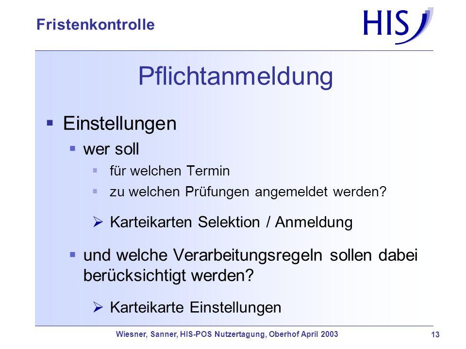 Wiesner, Sanner, HIS-POS Nutzertagung, Oberhof April 2003 13 Fristenkontrolle Pflichtanmeldung Einstellungen wer soll für welchen Termin zu welchen Pr