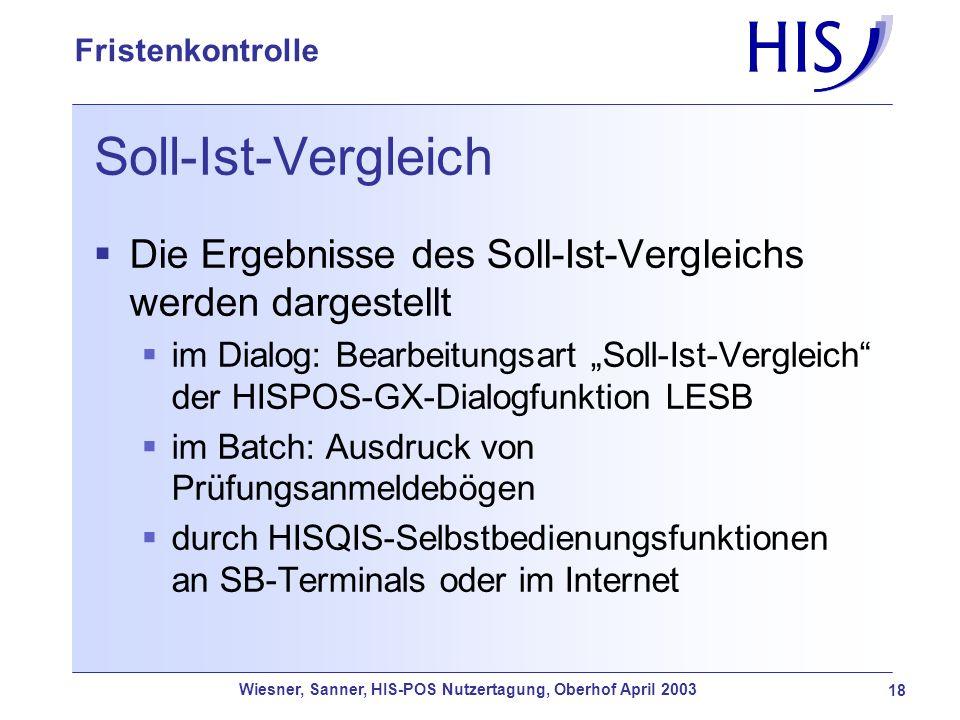 Wiesner, Sanner, HIS-POS Nutzertagung, Oberhof April 2003 18 Fristenkontrolle Soll-Ist-Vergleich Die Ergebnisse des Soll-Ist-Vergleichs werden dargest