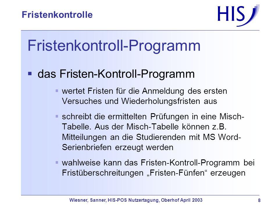 Wiesner, Sanner, HIS-POS Nutzertagung, Oberhof April 2003 9 Fristenkontrolle Fristen-Kontrollprogramm durch das Fristen-Kontroll-Programm erzeugte Fristenfünfen individuelle Wiederholungsfristen