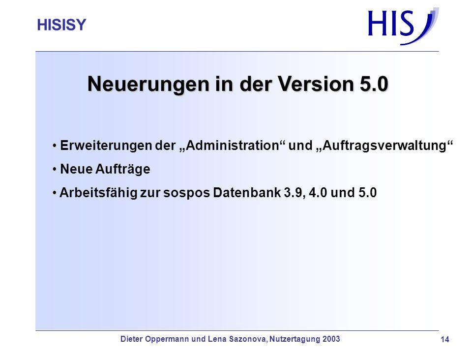 HISISY-GX 14 Neuerungen in der Version 5.0 Erweiterungen der Administration und Auftragsverwaltung Neue Aufträge Arbeitsfähig zur sospos Datenbank 3.9