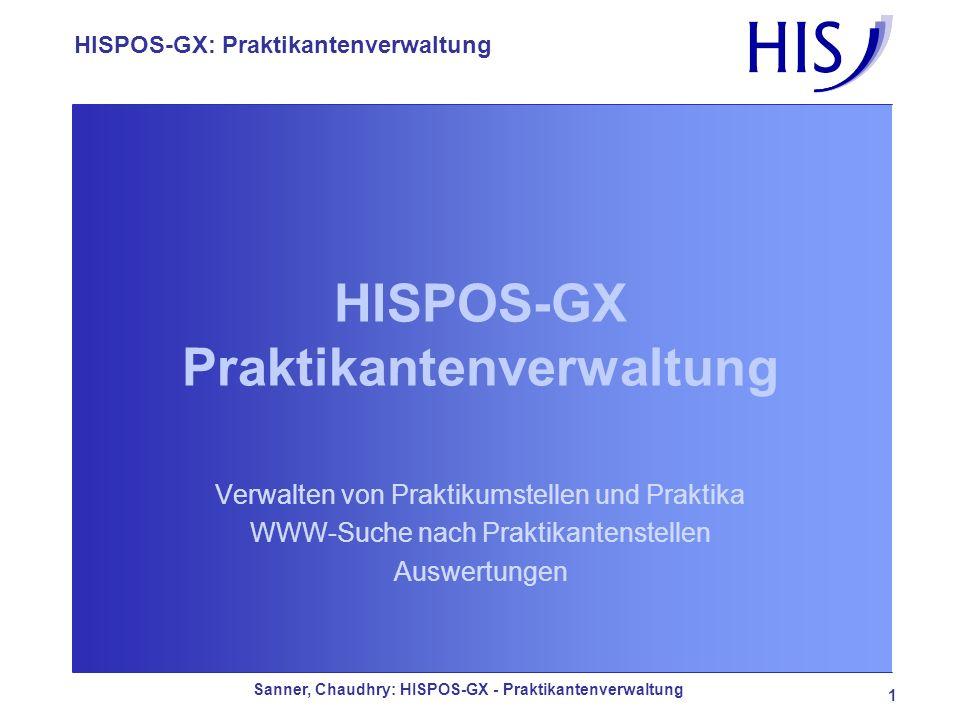 HISPOS-GX: Praktikantenverwaltung Sanner, Chaudhry: HISPOS-GX - Praktikantenverwaltung 1 HISPOS-GX Praktikantenverwaltung Verwalten von Praktikumstell
