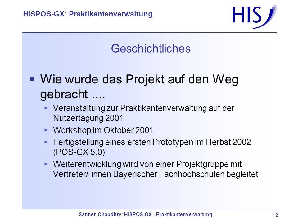 Sanner, Chaudhry: HISPOS-GX - Praktikantenverwaltung 2 HISPOS-GX: Praktikantenverwaltung Geschichtliches Wie wurde das Projekt auf den Weg gebracht...