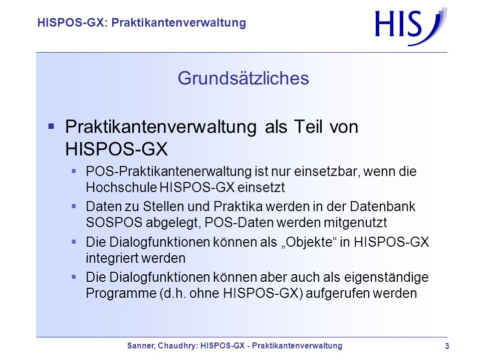 Sanner, Chaudhry: HISPOS-GX - Praktikantenverwaltung 3 HISPOS-GX: Praktikantenverwaltung Grundsätzliches Praktikantenverwaltung als Teil von HISPOS-GX