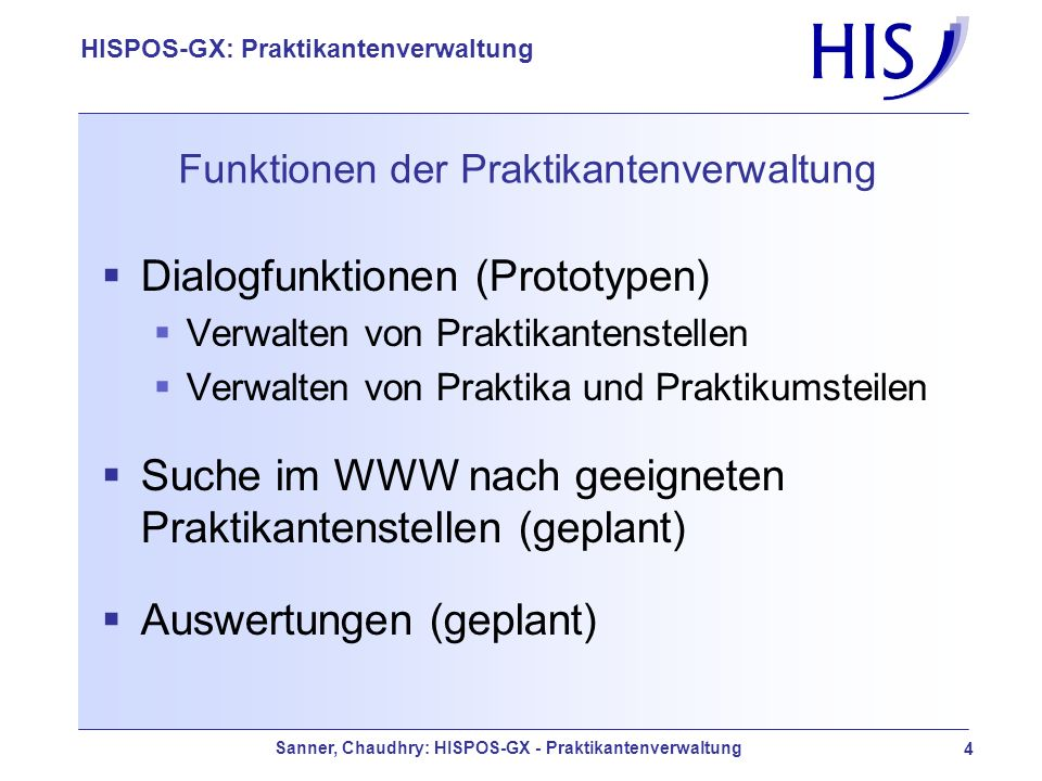 Sanner, Chaudhry: HISPOS-GX - Praktikantenverwaltung 4 HISPOS-GX: Praktikantenverwaltung Funktionen der Praktikantenverwaltung Dialogfunktionen (Proto