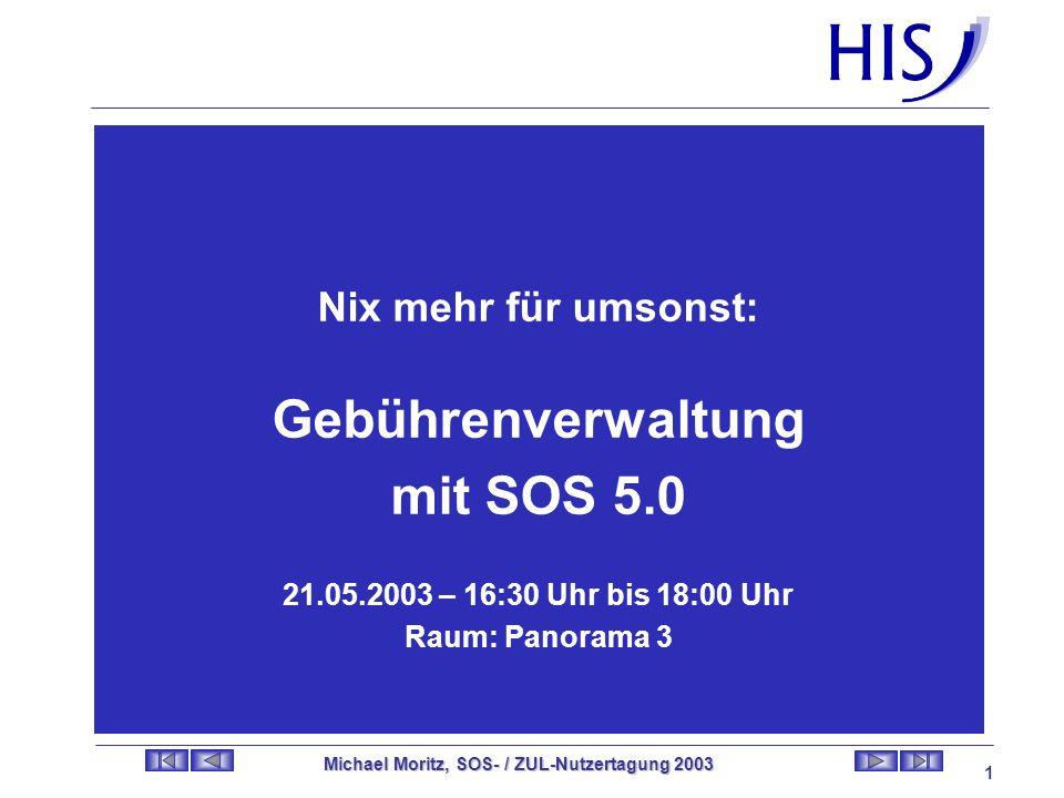 Gebührenverwaltung mit SOS 5.0 Michael Moritz, SOS- / ZUL-Nutzertagung 2003 11 Vielen Dank für Ihre Aufmerksamkeit; Viel Spaß!...