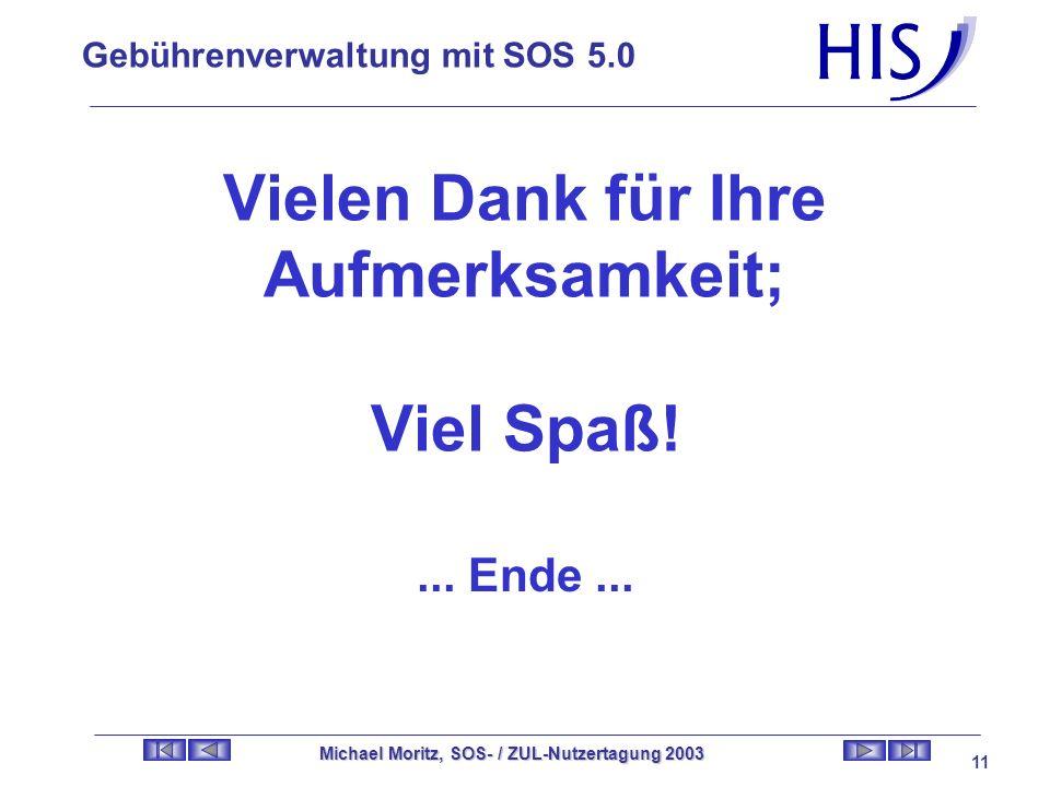 Gebührenverwaltung mit SOS 5.0 Michael Moritz, SOS- / ZUL-Nutzertagung 2003 10 Fenster Erweiterte Gebührenberechnung ErGeb 01 ErGeb 02 ErGeb 03 ErGeb