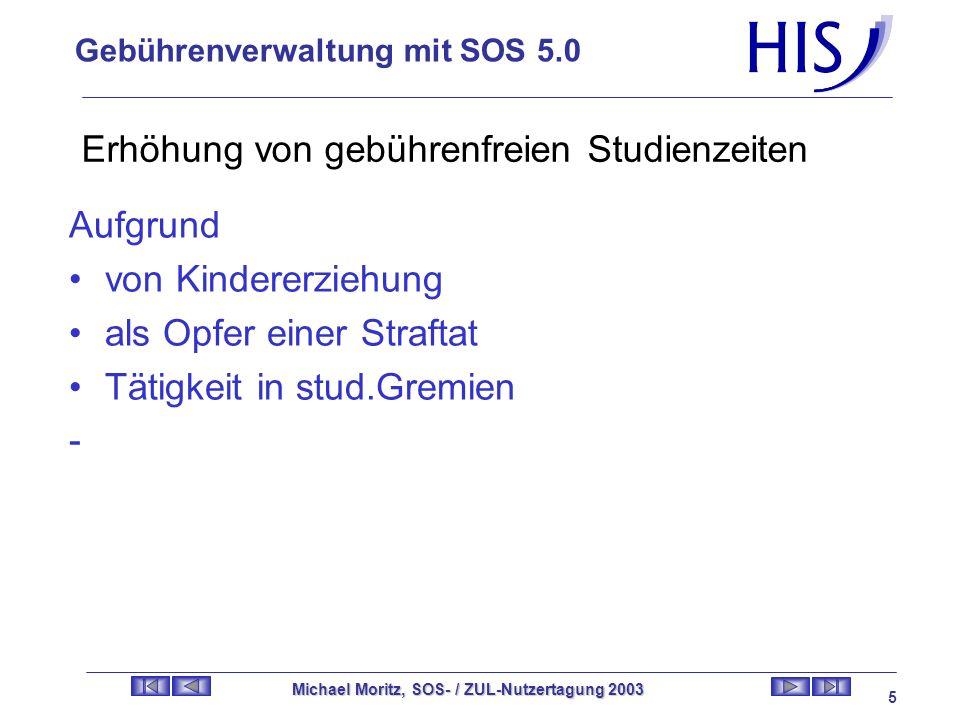 Gebührenverwaltung mit SOS 5.0 Michael Moritz, SOS- / ZUL-Nutzertagung 2003 4 Erhöhung / Verminderung von Studienzeiten Gebühren -
