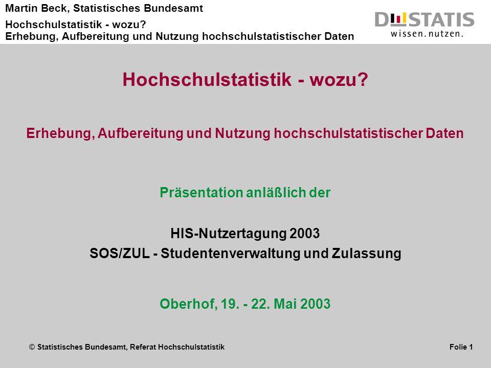 © Statistisches Bundesamt, Referat Hochschulstatistik Folie 1 Martin Beck, Statistisches Bundesamt Hochschulstatistik - wozu? Erhebung, Aufbereitung u