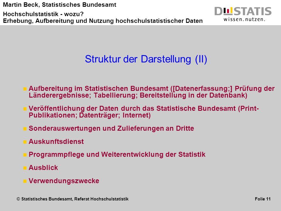 © Statistisches Bundesamt, Referat Hochschulstatistik Folie 11 Martin Beck, Statistisches Bundesamt Hochschulstatistik - wozu? Erhebung, Aufbereitung