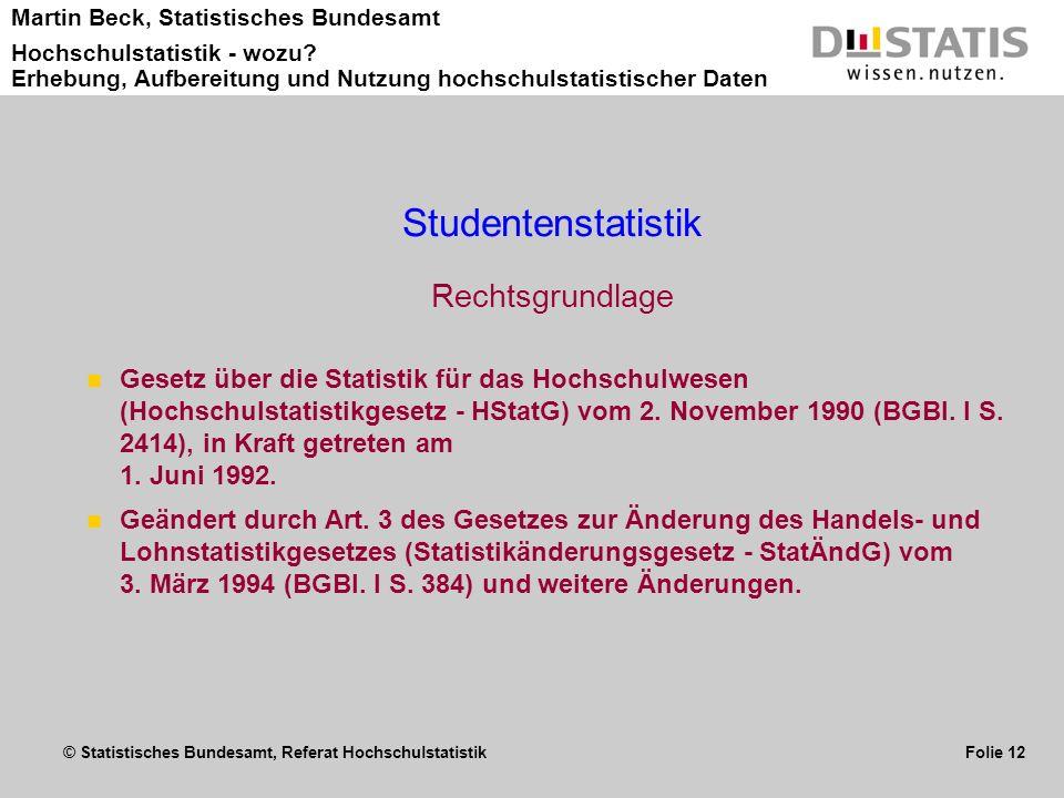 © Statistisches Bundesamt, Referat Hochschulstatistik Folie 12 Martin Beck, Statistisches Bundesamt Hochschulstatistik - wozu? Erhebung, Aufbereitung