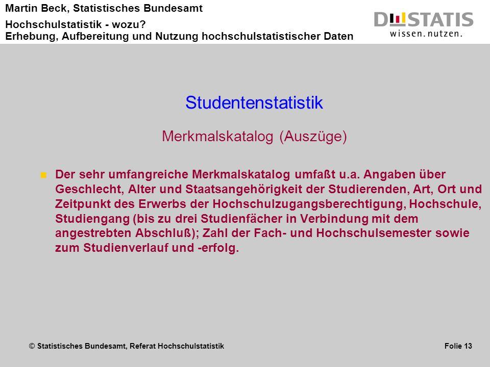 © Statistisches Bundesamt, Referat Hochschulstatistik Folie 13 Martin Beck, Statistisches Bundesamt Hochschulstatistik - wozu? Erhebung, Aufbereitung