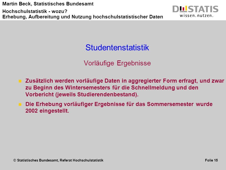 © Statistisches Bundesamt, Referat Hochschulstatistik Folie 15 Martin Beck, Statistisches Bundesamt Hochschulstatistik - wozu? Erhebung, Aufbereitung