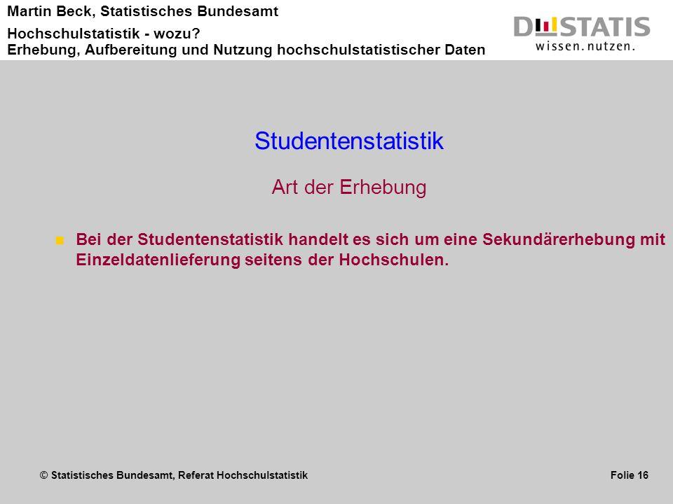 © Statistisches Bundesamt, Referat Hochschulstatistik Folie 16 Martin Beck, Statistisches Bundesamt Hochschulstatistik - wozu? Erhebung, Aufbereitung