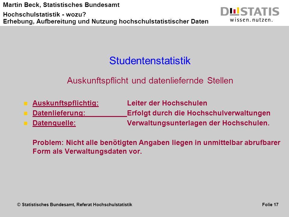 © Statistisches Bundesamt, Referat Hochschulstatistik Folie 17 Martin Beck, Statistisches Bundesamt Hochschulstatistik - wozu? Erhebung, Aufbereitung