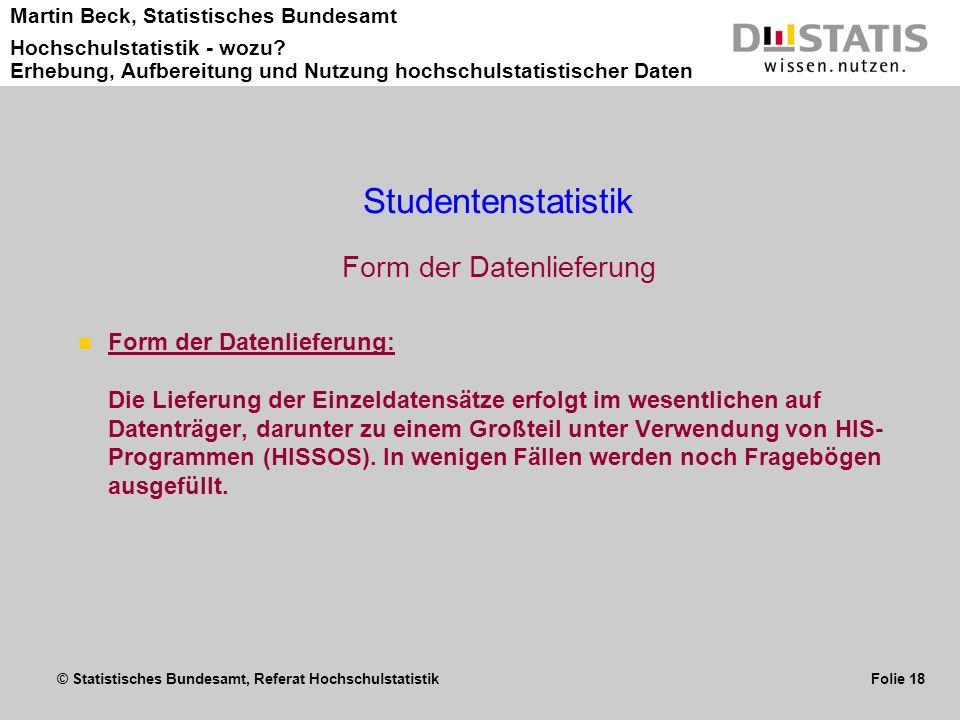 © Statistisches Bundesamt, Referat Hochschulstatistik Folie 18 Martin Beck, Statistisches Bundesamt Hochschulstatistik - wozu? Erhebung, Aufbereitung