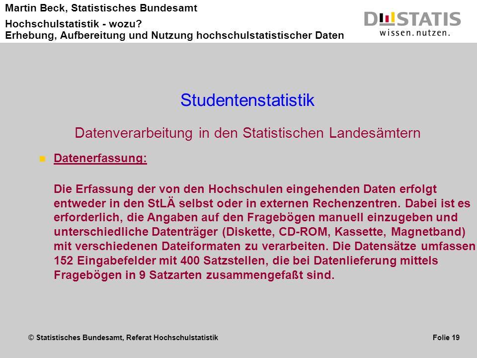 © Statistisches Bundesamt, Referat Hochschulstatistik Folie 19 Martin Beck, Statistisches Bundesamt Hochschulstatistik - wozu? Erhebung, Aufbereitung