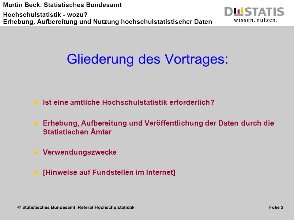 © Statistisches Bundesamt, Referat Hochschulstatistik Folie 2 Martin Beck, Statistisches Bundesamt Hochschulstatistik - wozu? Erhebung, Aufbereitung u