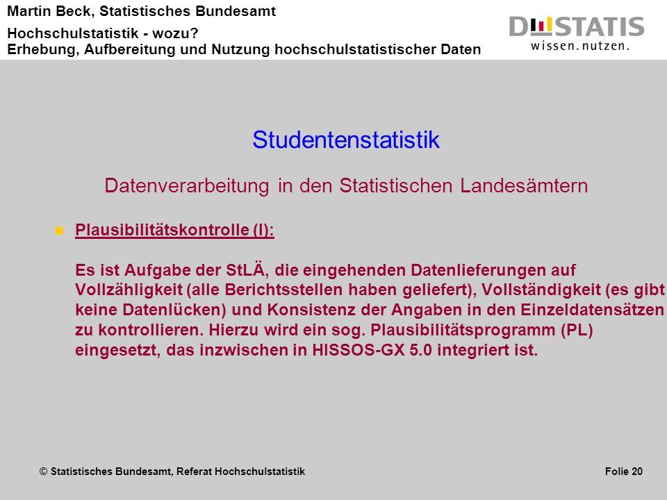 © Statistisches Bundesamt, Referat Hochschulstatistik Folie 20 Martin Beck, Statistisches Bundesamt Hochschulstatistik - wozu? Erhebung, Aufbereitung
