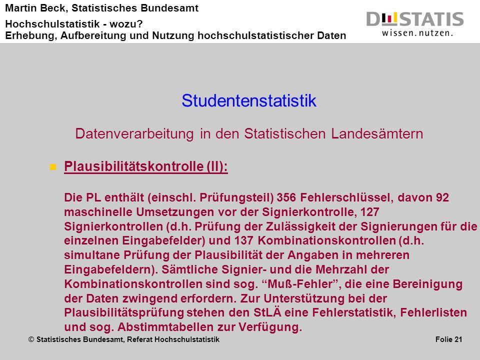 © Statistisches Bundesamt, Referat Hochschulstatistik Folie 21 Martin Beck, Statistisches Bundesamt Hochschulstatistik - wozu? Erhebung, Aufbereitung