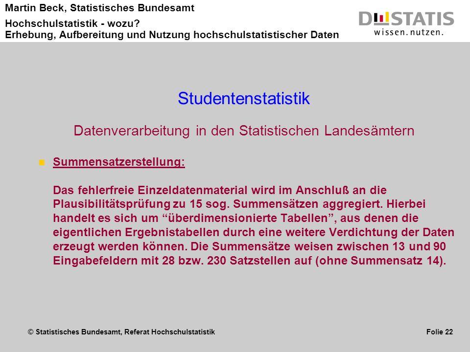 © Statistisches Bundesamt, Referat Hochschulstatistik Folie 22 Martin Beck, Statistisches Bundesamt Hochschulstatistik - wozu? Erhebung, Aufbereitung