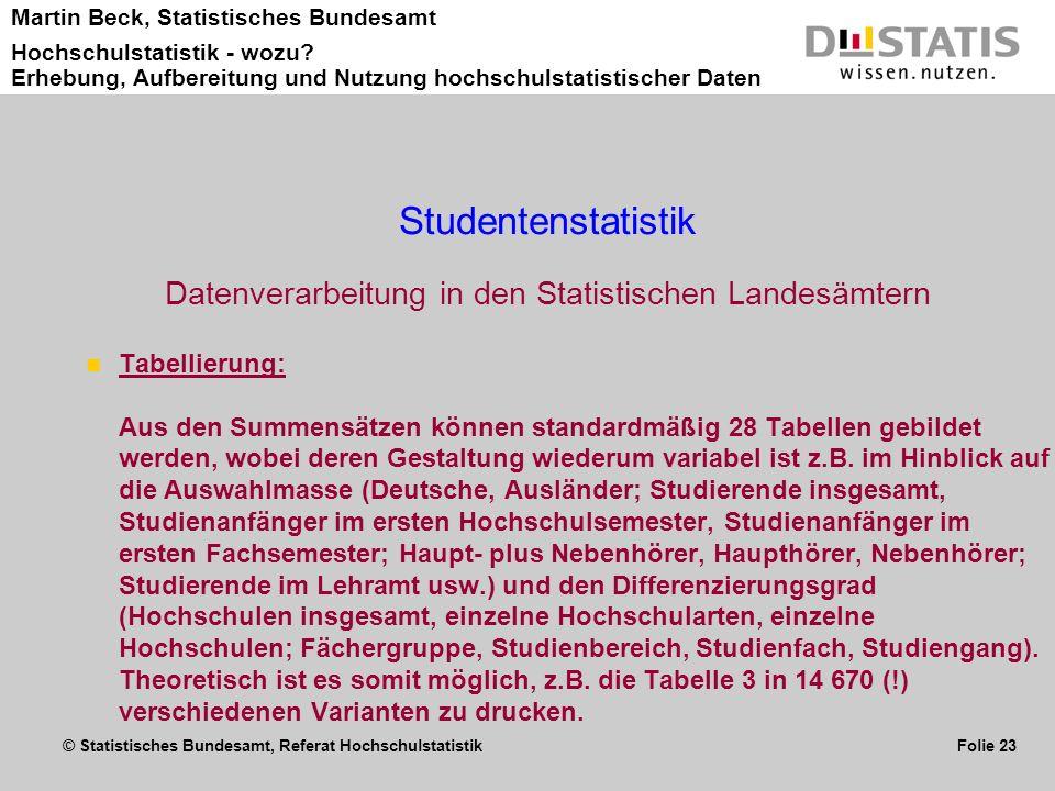 © Statistisches Bundesamt, Referat Hochschulstatistik Folie 23 Martin Beck, Statistisches Bundesamt Hochschulstatistik - wozu? Erhebung, Aufbereitung