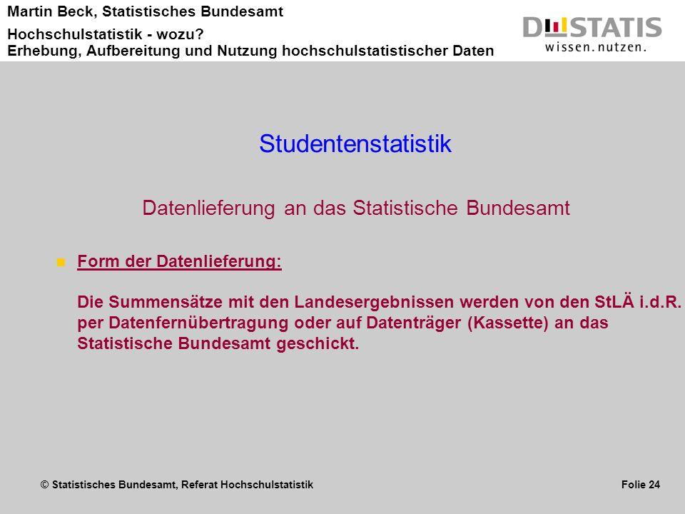 © Statistisches Bundesamt, Referat Hochschulstatistik Folie 24 Martin Beck, Statistisches Bundesamt Hochschulstatistik - wozu? Erhebung, Aufbereitung