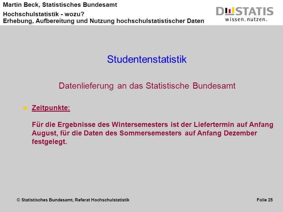 © Statistisches Bundesamt, Referat Hochschulstatistik Folie 25 Martin Beck, Statistisches Bundesamt Hochschulstatistik - wozu? Erhebung, Aufbereitung