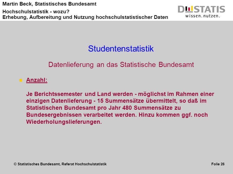 © Statistisches Bundesamt, Referat Hochschulstatistik Folie 26 Martin Beck, Statistisches Bundesamt Hochschulstatistik - wozu? Erhebung, Aufbereitung