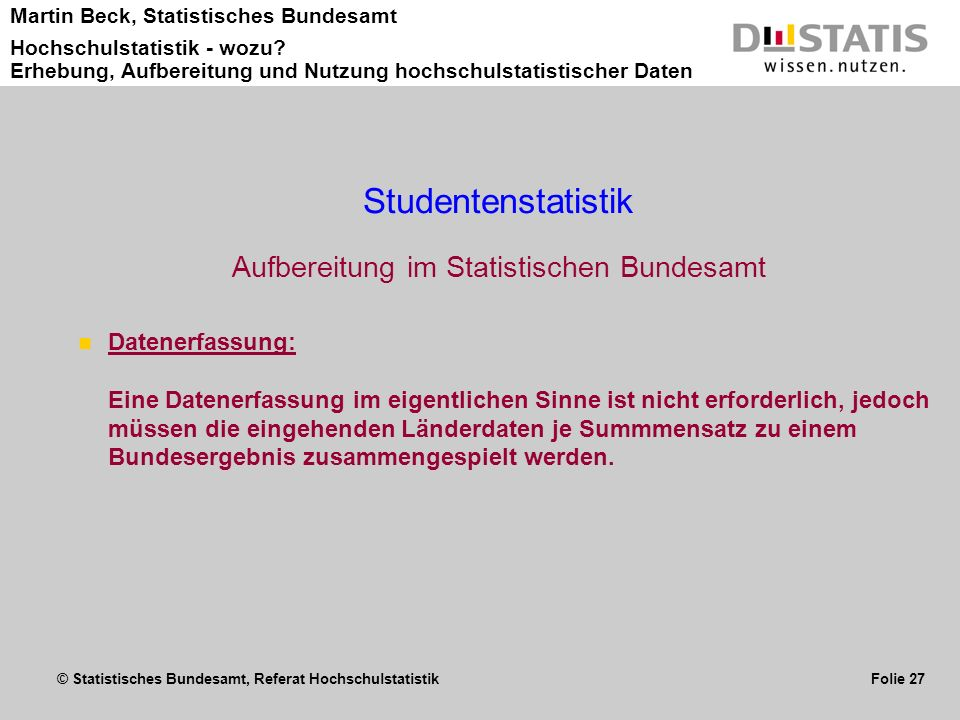 © Statistisches Bundesamt, Referat Hochschulstatistik Folie 27 Martin Beck, Statistisches Bundesamt Hochschulstatistik - wozu? Erhebung, Aufbereitung