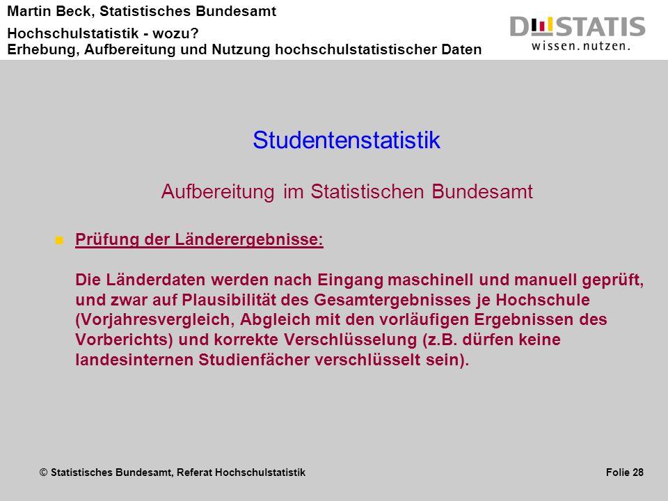 © Statistisches Bundesamt, Referat Hochschulstatistik Folie 28 Martin Beck, Statistisches Bundesamt Hochschulstatistik - wozu? Erhebung, Aufbereitung