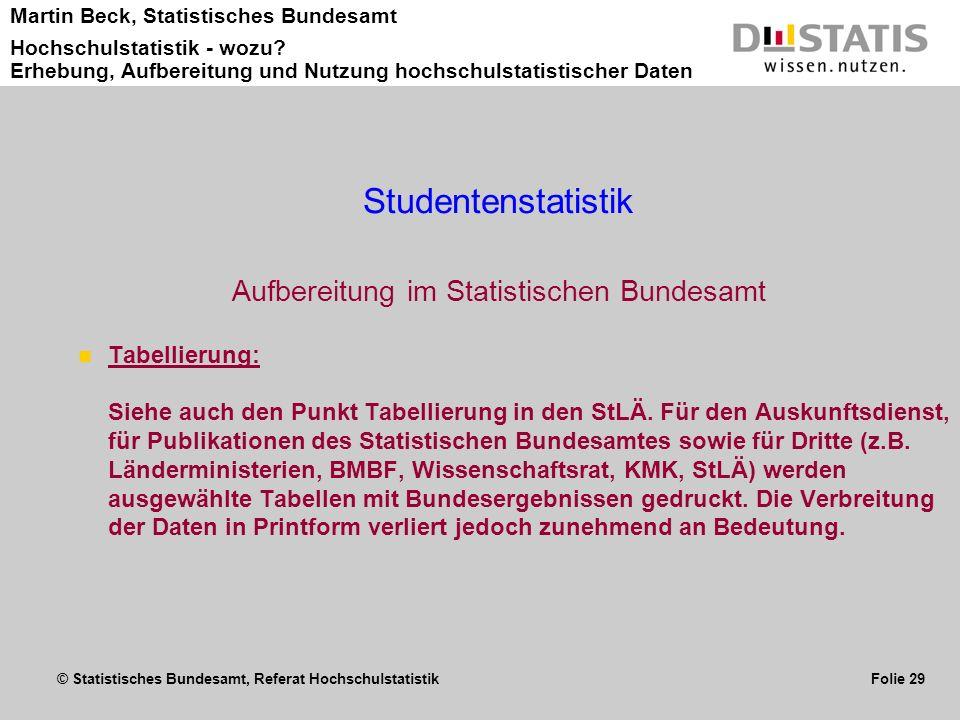 © Statistisches Bundesamt, Referat Hochschulstatistik Folie 29 Martin Beck, Statistisches Bundesamt Hochschulstatistik - wozu? Erhebung, Aufbereitung