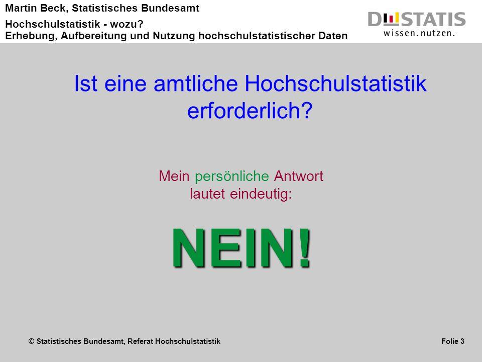 © Statistisches Bundesamt, Referat Hochschulstatistik Folie 3 Martin Beck, Statistisches Bundesamt Hochschulstatistik - wozu? Erhebung, Aufbereitung u