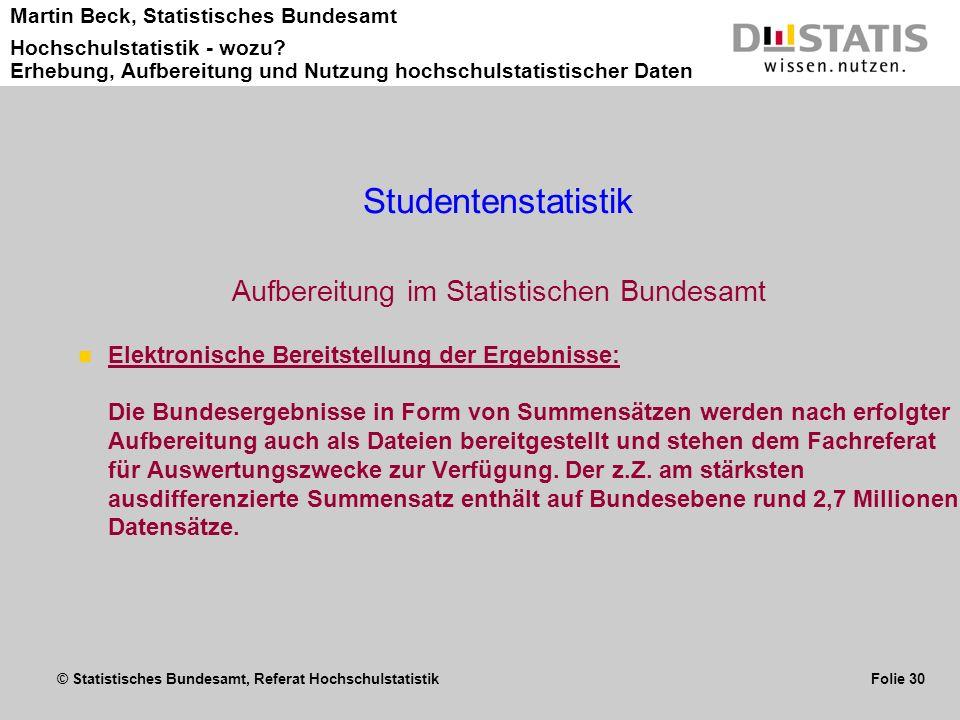 © Statistisches Bundesamt, Referat Hochschulstatistik Folie 30 Martin Beck, Statistisches Bundesamt Hochschulstatistik - wozu? Erhebung, Aufbereitung