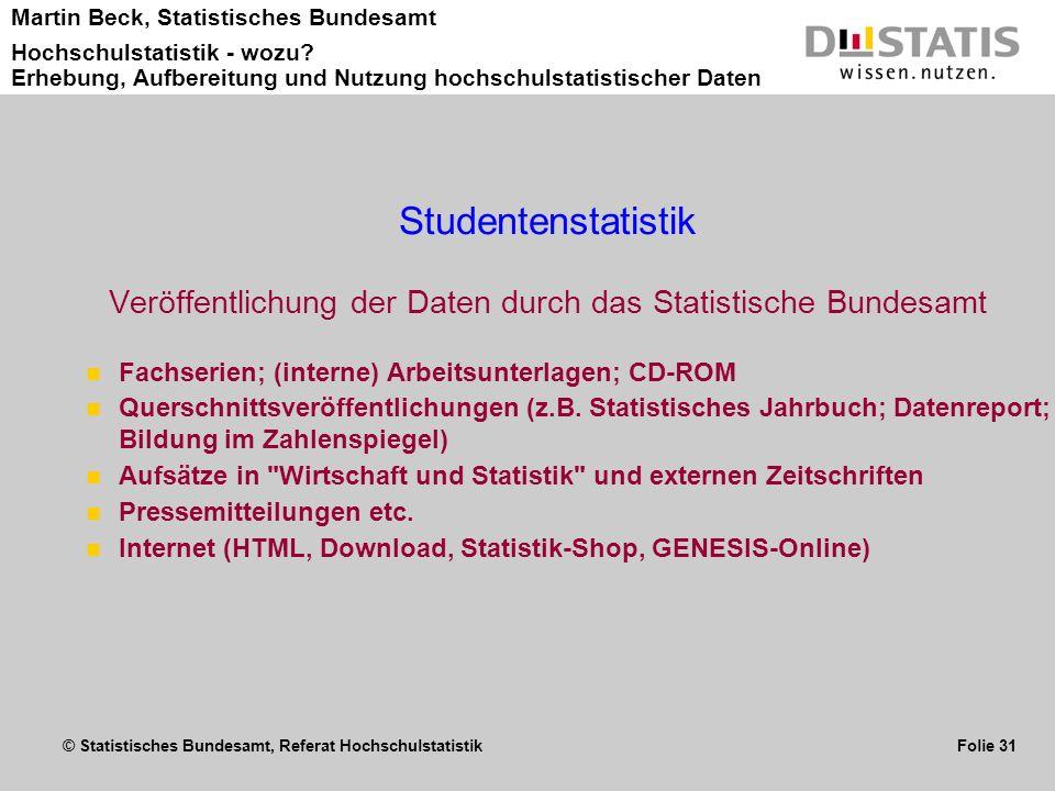 © Statistisches Bundesamt, Referat Hochschulstatistik Folie 31 Martin Beck, Statistisches Bundesamt Hochschulstatistik - wozu? Erhebung, Aufbereitung