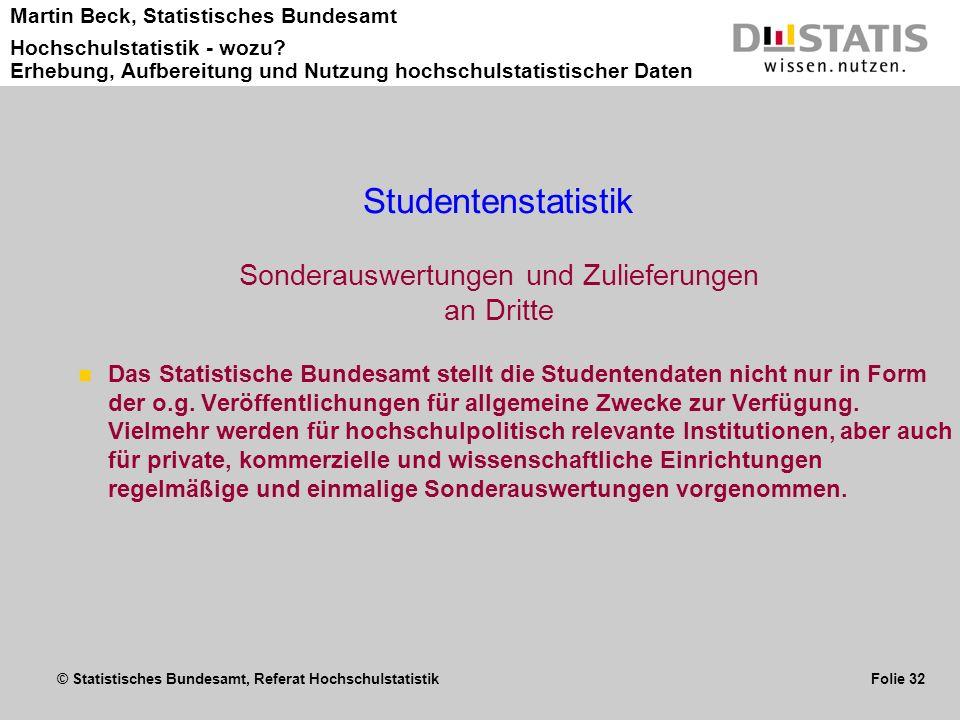 © Statistisches Bundesamt, Referat Hochschulstatistik Folie 32 Martin Beck, Statistisches Bundesamt Hochschulstatistik - wozu? Erhebung, Aufbereitung