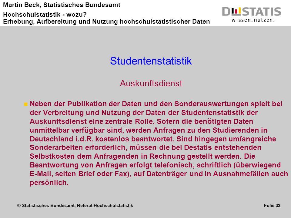 © Statistisches Bundesamt, Referat Hochschulstatistik Folie 33 Martin Beck, Statistisches Bundesamt Hochschulstatistik - wozu? Erhebung, Aufbereitung