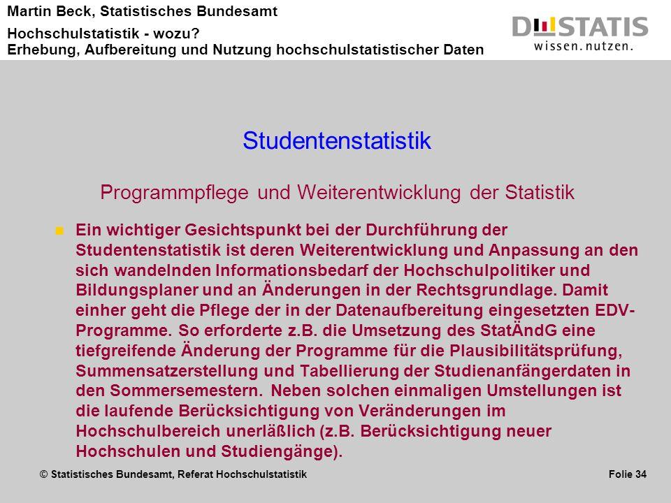 © Statistisches Bundesamt, Referat Hochschulstatistik Folie 34 Martin Beck, Statistisches Bundesamt Hochschulstatistik - wozu? Erhebung, Aufbereitung