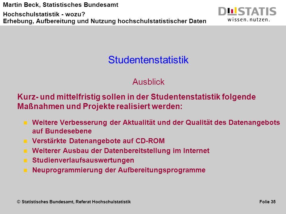 © Statistisches Bundesamt, Referat Hochschulstatistik Folie 35 Martin Beck, Statistisches Bundesamt Hochschulstatistik - wozu? Erhebung, Aufbereitung