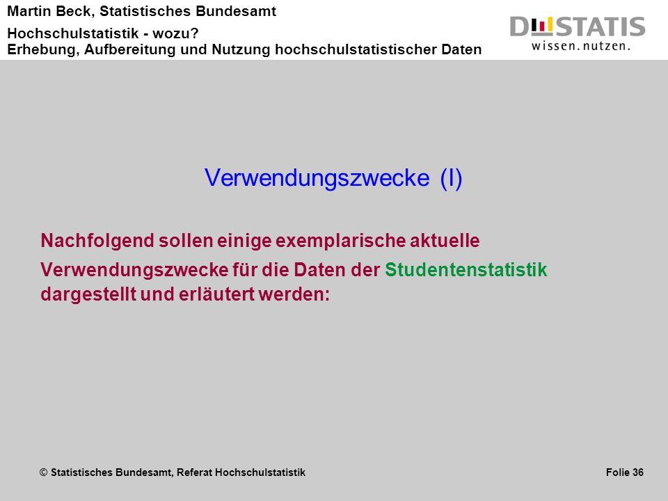 © Statistisches Bundesamt, Referat Hochschulstatistik Folie 36 Martin Beck, Statistisches Bundesamt Hochschulstatistik - wozu? Erhebung, Aufbereitung