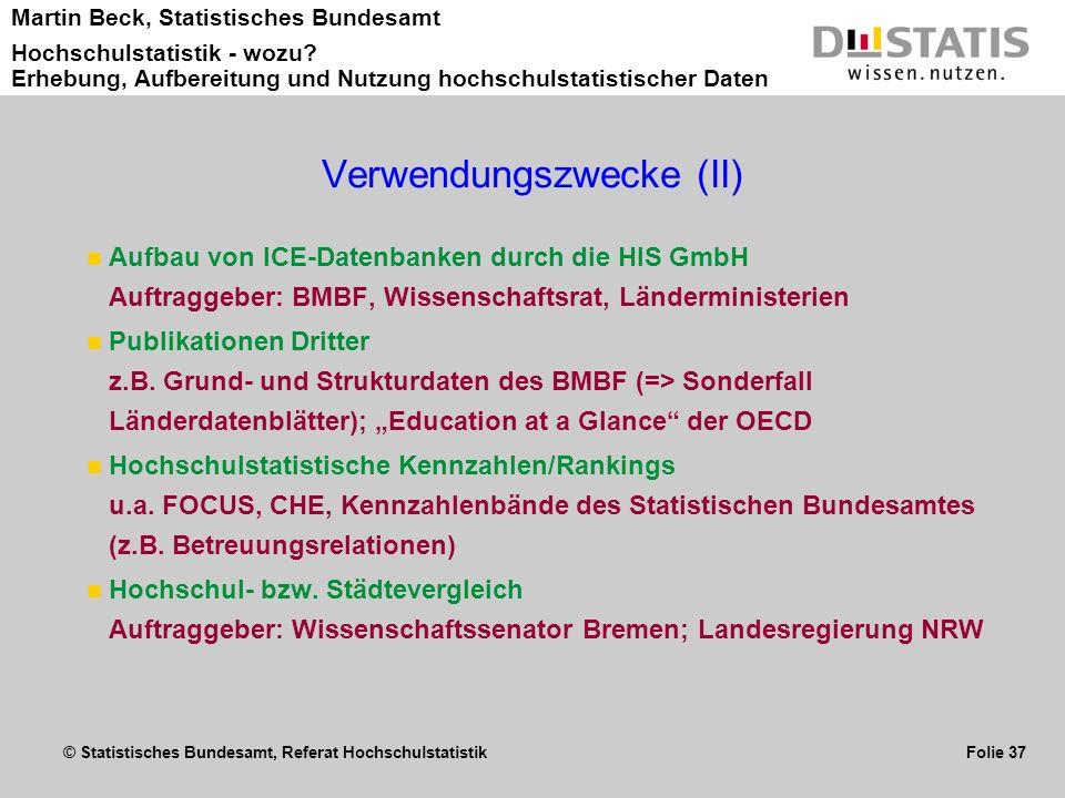 © Statistisches Bundesamt, Referat Hochschulstatistik Folie 37 Martin Beck, Statistisches Bundesamt Hochschulstatistik - wozu? Erhebung, Aufbereitung