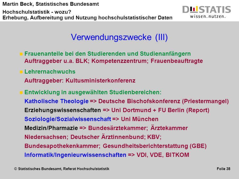 © Statistisches Bundesamt, Referat Hochschulstatistik Folie 38 Martin Beck, Statistisches Bundesamt Hochschulstatistik - wozu? Erhebung, Aufbereitung