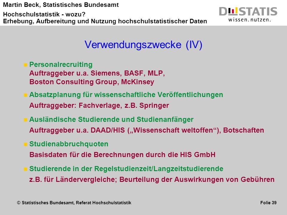 © Statistisches Bundesamt, Referat Hochschulstatistik Folie 39 Martin Beck, Statistisches Bundesamt Hochschulstatistik - wozu? Erhebung, Aufbereitung