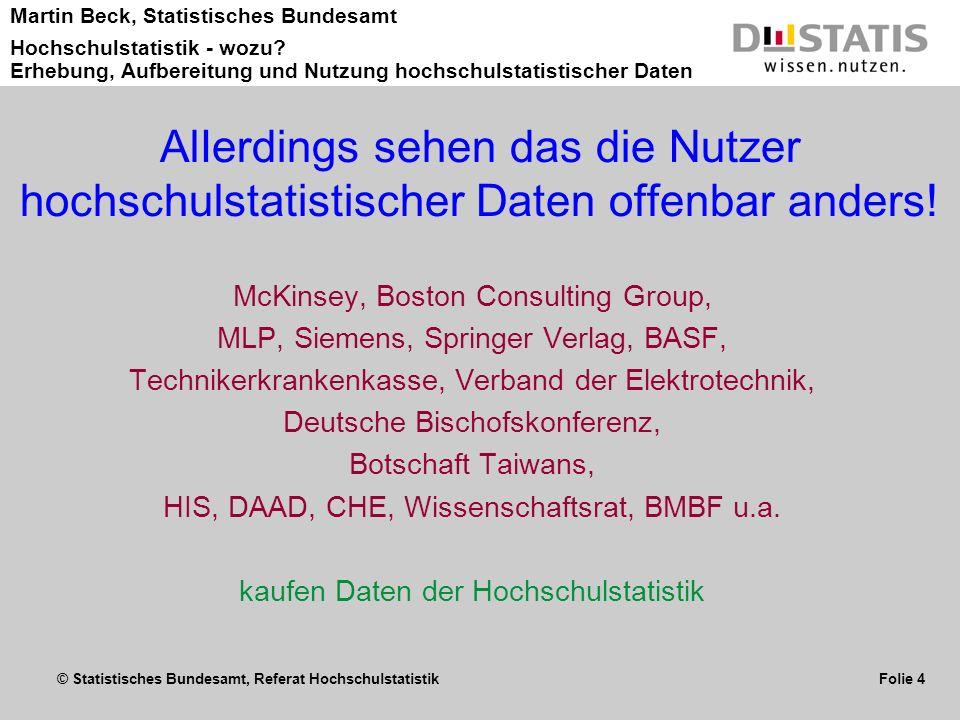 © Statistisches Bundesamt, Referat Hochschulstatistik Folie 4 Martin Beck, Statistisches Bundesamt Hochschulstatistik - wozu? Erhebung, Aufbereitung u