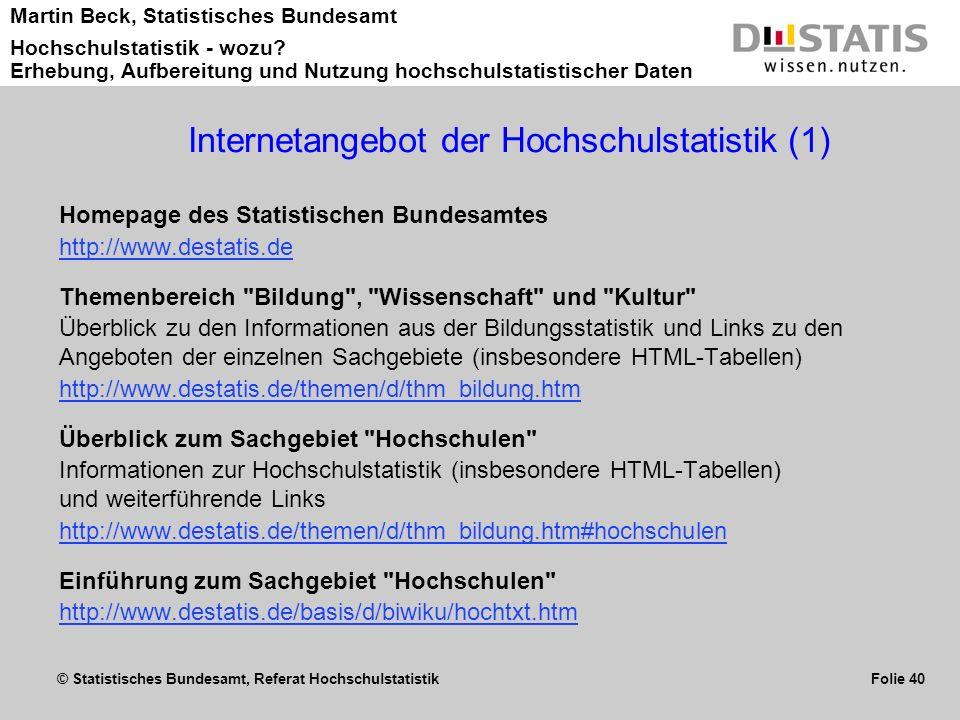 © Statistisches Bundesamt, Referat Hochschulstatistik Folie 40 Martin Beck, Statistisches Bundesamt Hochschulstatistik - wozu? Erhebung, Aufbereitung