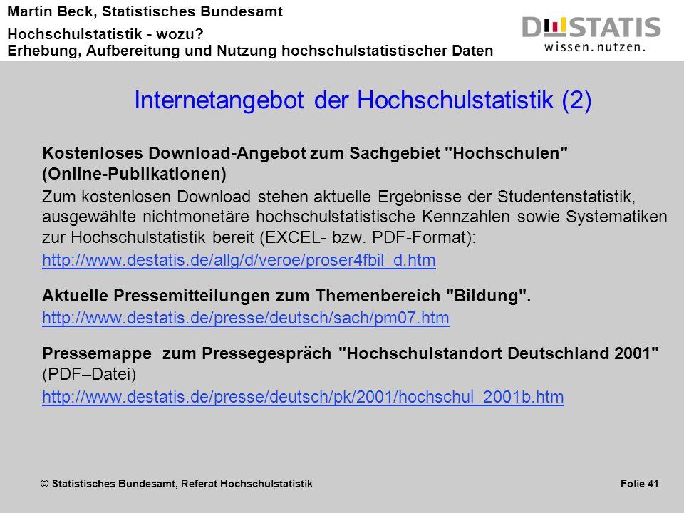 © Statistisches Bundesamt, Referat Hochschulstatistik Folie 41 Martin Beck, Statistisches Bundesamt Hochschulstatistik - wozu? Erhebung, Aufbereitung