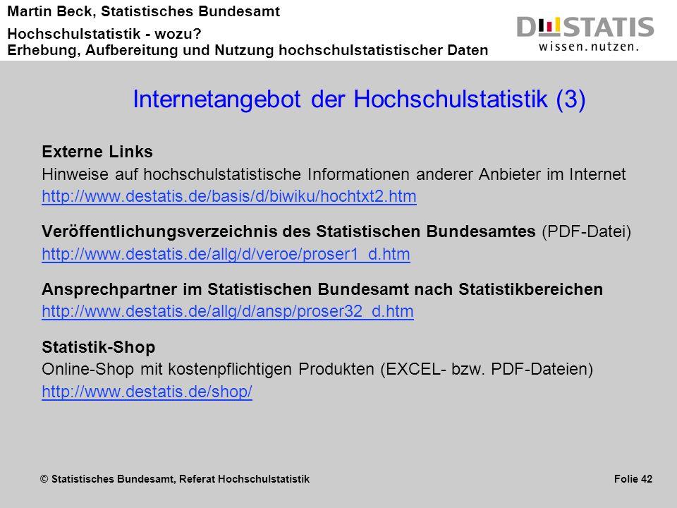 © Statistisches Bundesamt, Referat Hochschulstatistik Folie 42 Martin Beck, Statistisches Bundesamt Hochschulstatistik - wozu? Erhebung, Aufbereitung