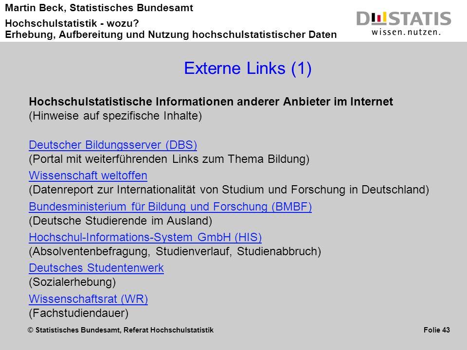 © Statistisches Bundesamt, Referat Hochschulstatistik Folie 43 Martin Beck, Statistisches Bundesamt Hochschulstatistik - wozu? Erhebung, Aufbereitung
