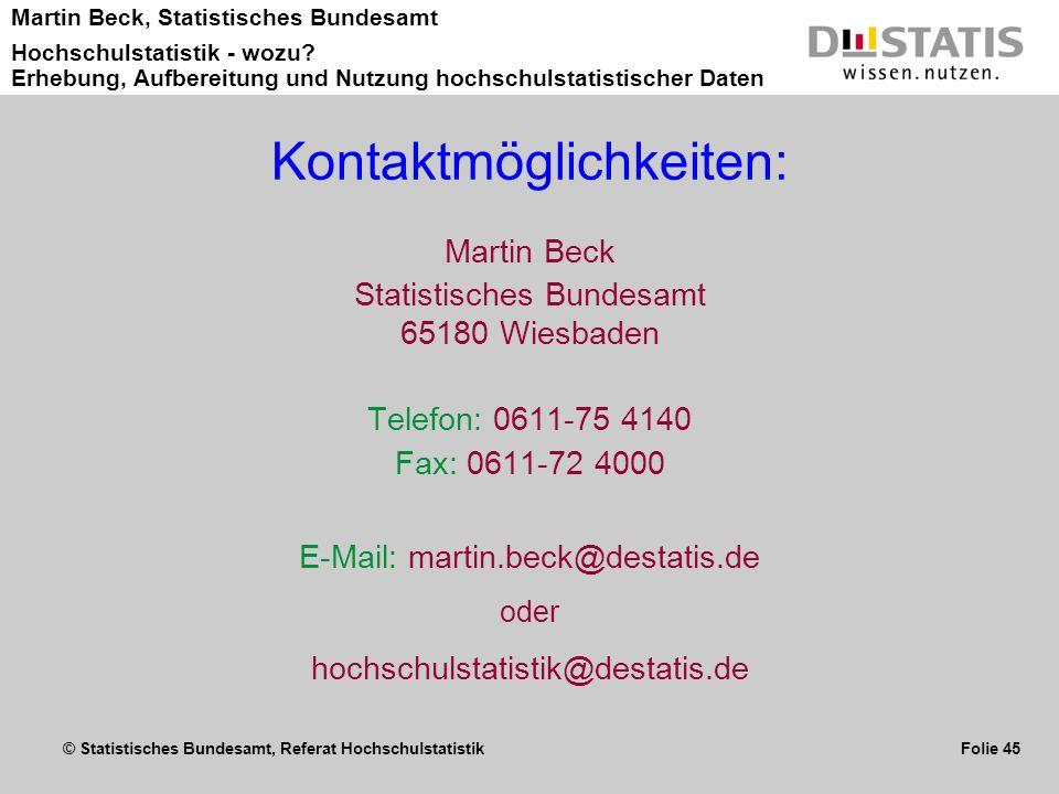 © Statistisches Bundesamt, Referat Hochschulstatistik Folie 45 Martin Beck, Statistisches Bundesamt Hochschulstatistik - wozu? Erhebung, Aufbereitung