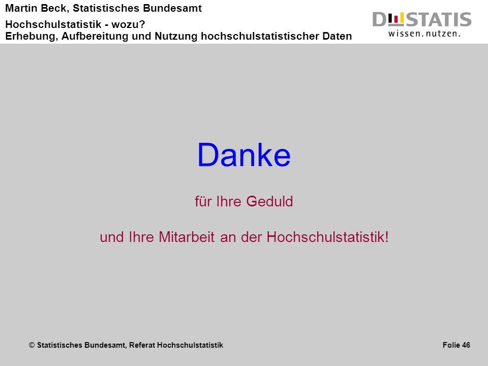 © Statistisches Bundesamt, Referat Hochschulstatistik Folie 46 Martin Beck, Statistisches Bundesamt Hochschulstatistik - wozu? Erhebung, Aufbereitung