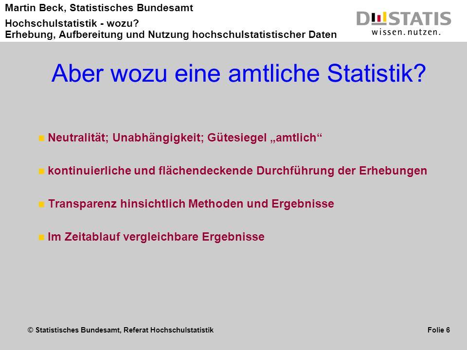 © Statistisches Bundesamt, Referat Hochschulstatistik Folie 6 Martin Beck, Statistisches Bundesamt Hochschulstatistik - wozu? Erhebung, Aufbereitung u